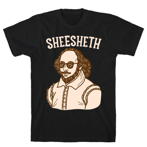Sheesheth Shakespeare Sheesh T-Shirt