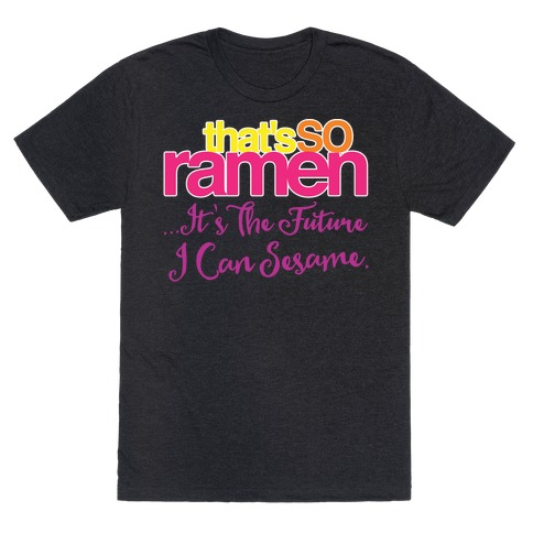 That's So Ramen Parody White Print T-Shirt