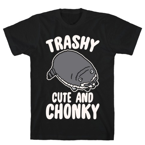 Trashy Cute And Chonky Raccoon White Print T-Shirt