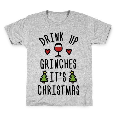 e9859808 Drink Up Grinches It's Christmas T-Shirt   LookHUMAN