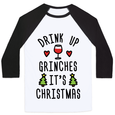 Drink Up Grinches It's Christmas Baseball Tee