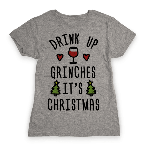 Drink Up Grinches It's Christmas Womens T-Shirt