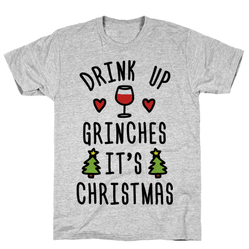 Drink Up Grinches It's Christmas Mens/Unisex T-Shirt