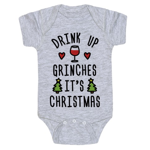 84a0a84fd Drink Up Grinches It s Christmas Baby One-Piece