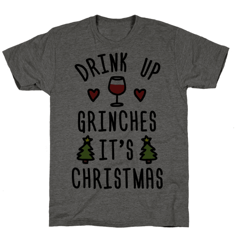 Drink Up Grinches It's Christmas Mens T-Shirt
