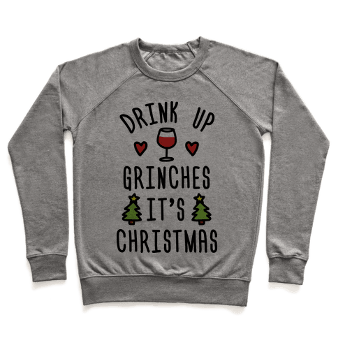 Drink Up Grinches It's Christmas Pullover