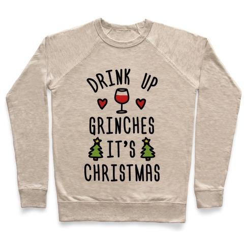 44512338 Drink Up Grinches It's Christmas Crewneck Sweatshirt   LookHUMAN