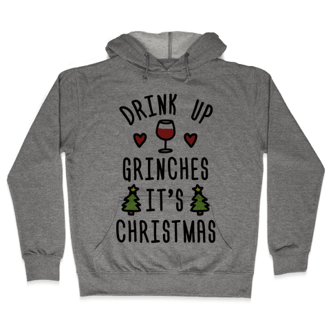 Drink Up Grinches It's Christmas Hooded Sweatshirt