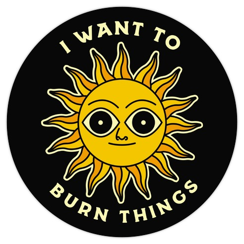 I Want to Burn Things (Scary Sun) Die Cut Sticker