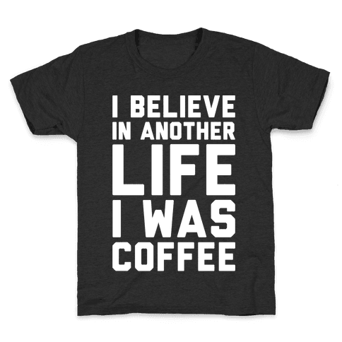 I Believe In Another Life I Was Coffee White Print Kids T-Shirt