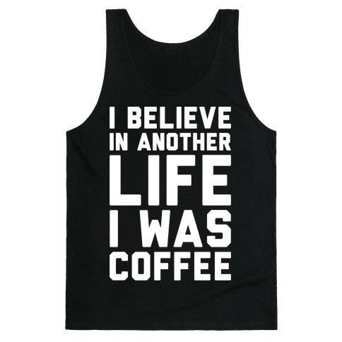 I Believe In Another Life I Was Coffee White Print Tank Top