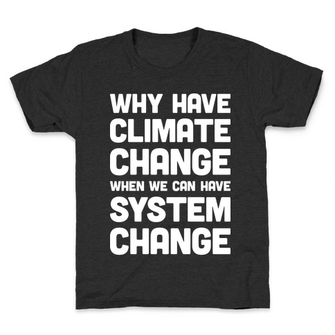 Why Have Climate Change When We Can Have System Change Kids T-Shirt