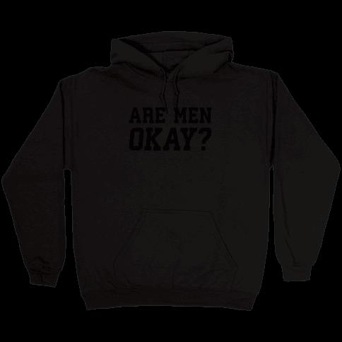 Are Men Okay? Hooded Sweatshirt