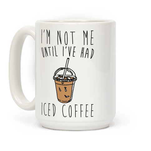 I'm Not Me Until I've Had Iced Coffee  Coffee Mug