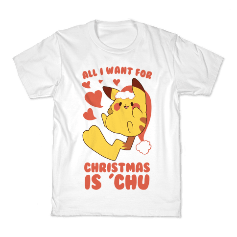 All I Want for Christmas Is 'Chu Kids T-Shirt