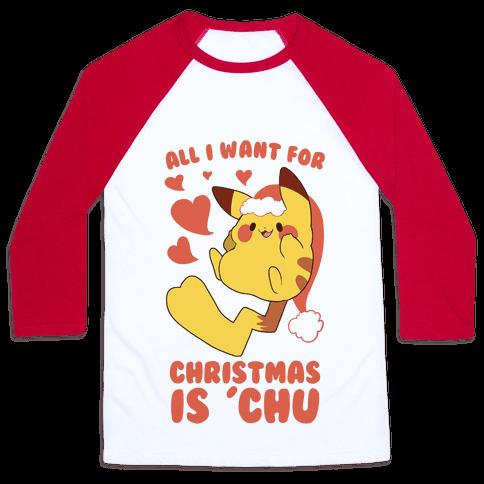 All I Want for Christmas Is 'Chu Baseball Tee
