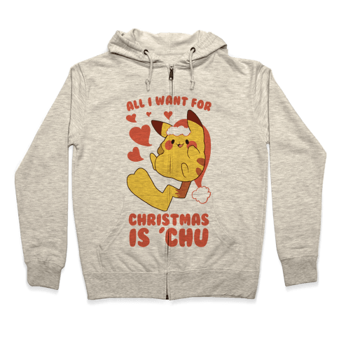 All I Want for Christmas Is 'Chu Zip Hoodie