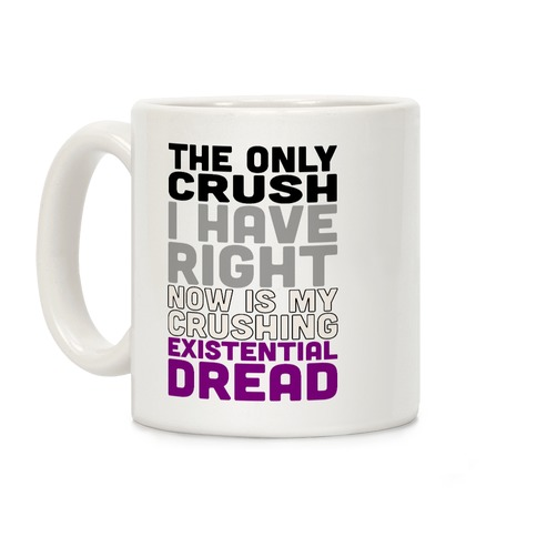 I The Only Crush I Have Right Now Is My Crushing Existential Dread Coffee Mug