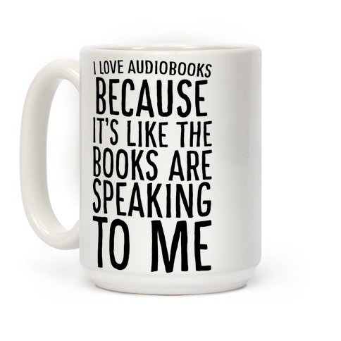 I Love Audiobooks Because It's Like the Books are Speaking to Me Coffee Mug