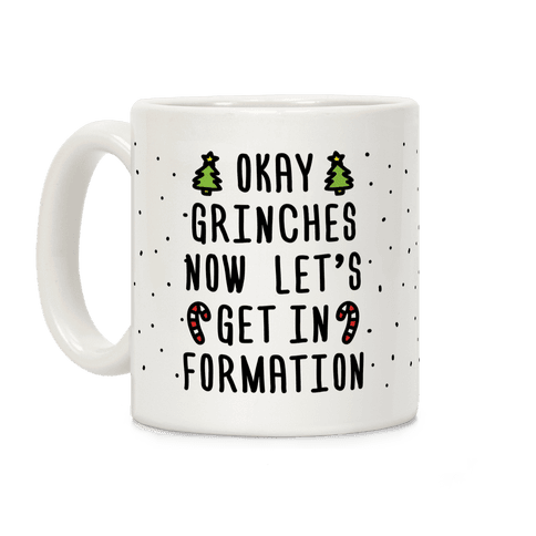 Okay Grinches Now Let's Get In Formation Coffee Mug