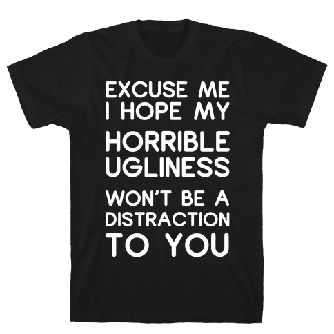 My Horrible Ugliness Mens T-Shirt