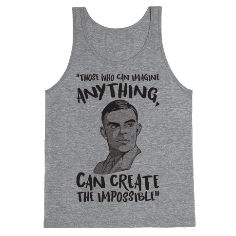 Those Who Can Imagine Anything Can Create The Impossible Alan Turing Quote Tank Top