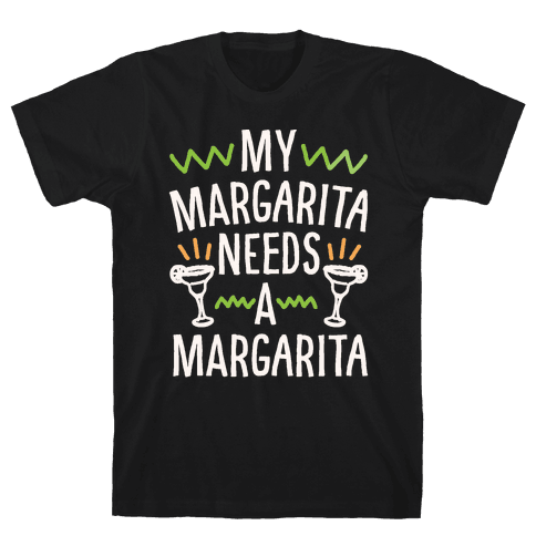 My Margarita Needs A Margarita White Print Mens T-Shirt