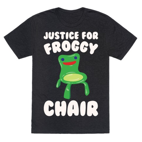 Justice For Froggy Chair Parody White Print T-Shirt