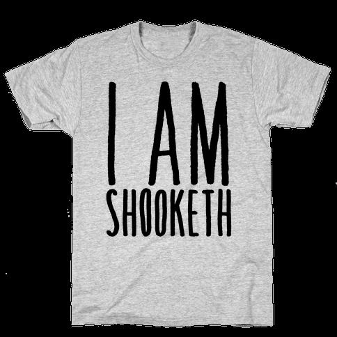 I Am Shooketh Mens T-Shirt