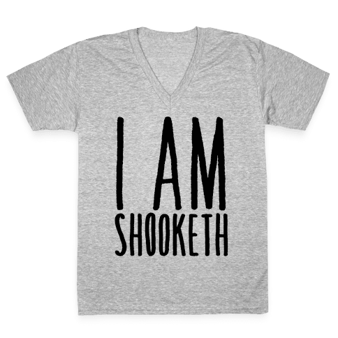 I Am Shooketh V-Neck Tee Shirt