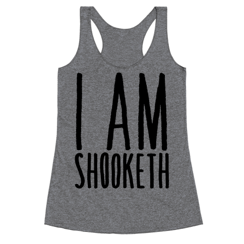I Am Shooketh Racerback Tank Top