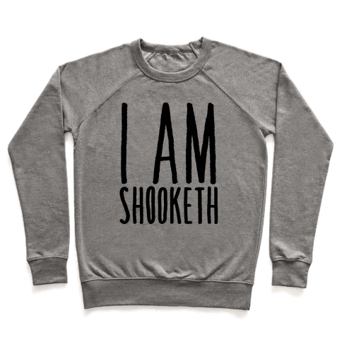 I Am Shooketh Pullover