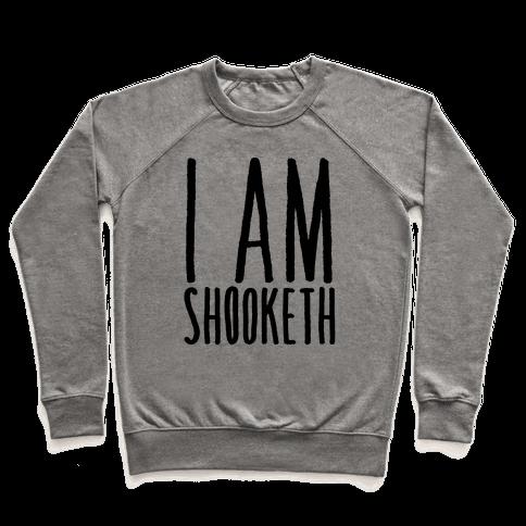 I Am Shooketh Pullover