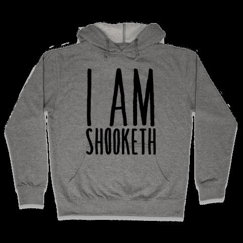 I Am Shooketh Hooded Sweatshirt