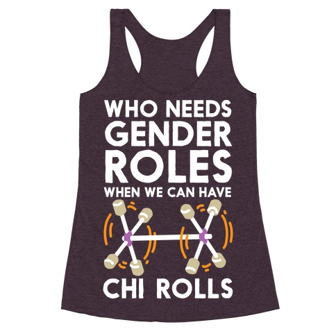Who Needs Gender Roles When We Can Have Chi Rolls Racerback Tank Top
