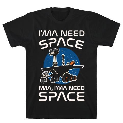 I'ma Need Space NASA Oppy Parody White Print T-Shirt