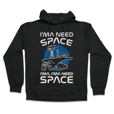 I'ma Need Space NASA Oppy Parody White Print Hooded Sweatshirt