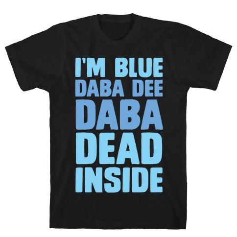 I'm Blue Daba Dee Daba Dead Inside T-Shirt