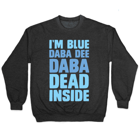 I'm Blue Daba Dee Daba Dead Inside Pullover