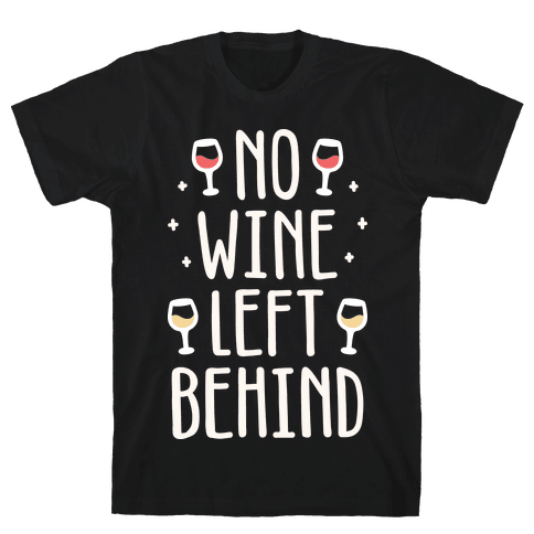 No Wine Left Behind Mens T-Shirt