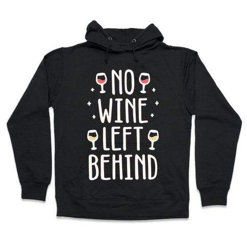 No Wine Left Behind Hooded Sweatshirt