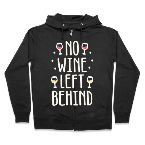 No Wine Left Behind Zip Hoodie