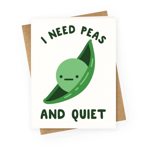 I Need Peas And Quiet Greeting Card