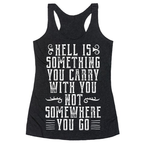 Hell Is Something You Carry With You Racerback Tank Top