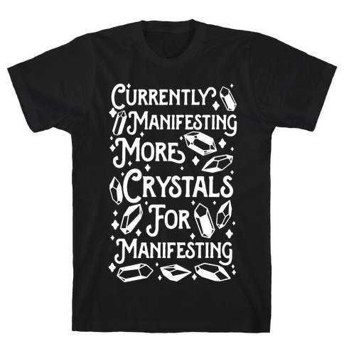 Currently Manifesting More Crystals For Manifesting T-Shirt