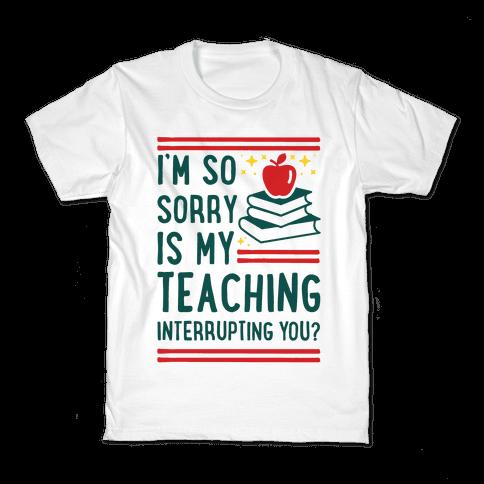 Is My Teaching Interrupting you Kids T-Shirt