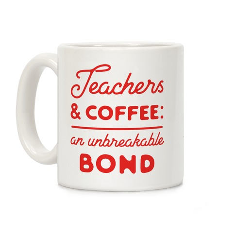 Teaching and Coffee: an Unbreakable Bond Coffee Mug