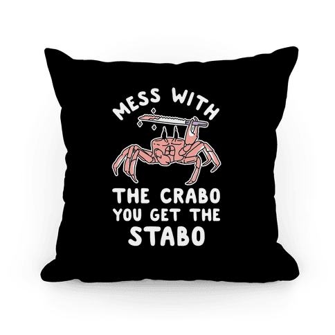 Mess With The Crabo You Get The Stabo Pillow