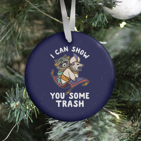 I Can Show You Some Trash Racoon Possum Ornament
