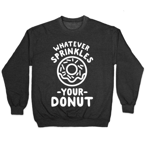 Whatever Sprinkles Your Donuts Pullover
